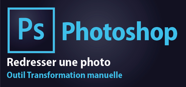 Tutoriel Photoshop – Redresser une photo avec l'outil Transformation manuelle